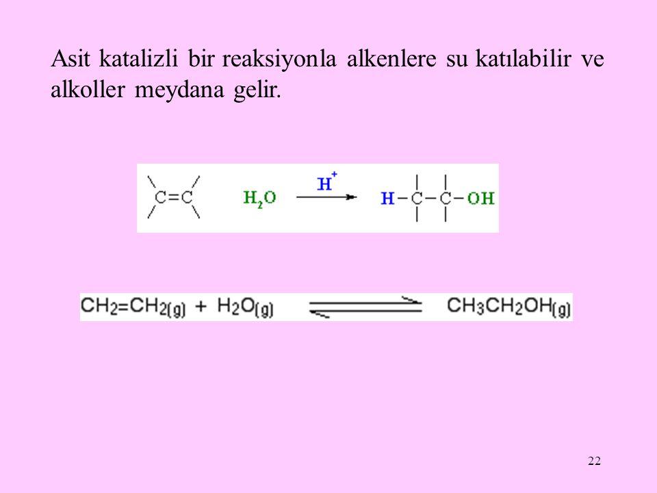 22 Asit katalizli bir reaksiyonla alkenlere su katılabilir ve alkoller meydana gelir.
