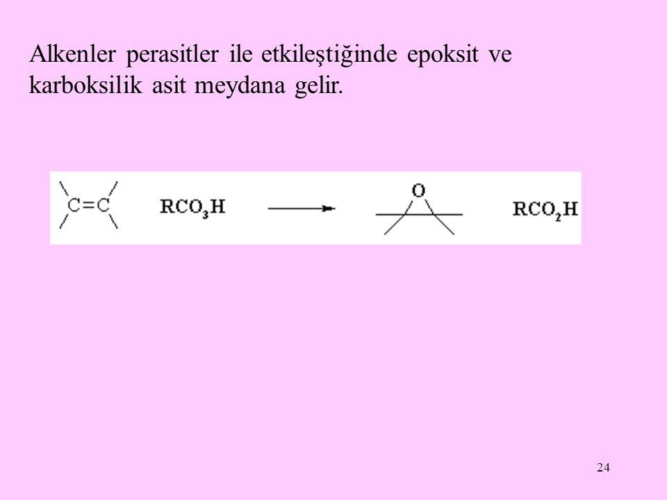 24 Alkenler perasitler ile etkileştiğinde epoksit ve karboksilik asit meydana gelir.