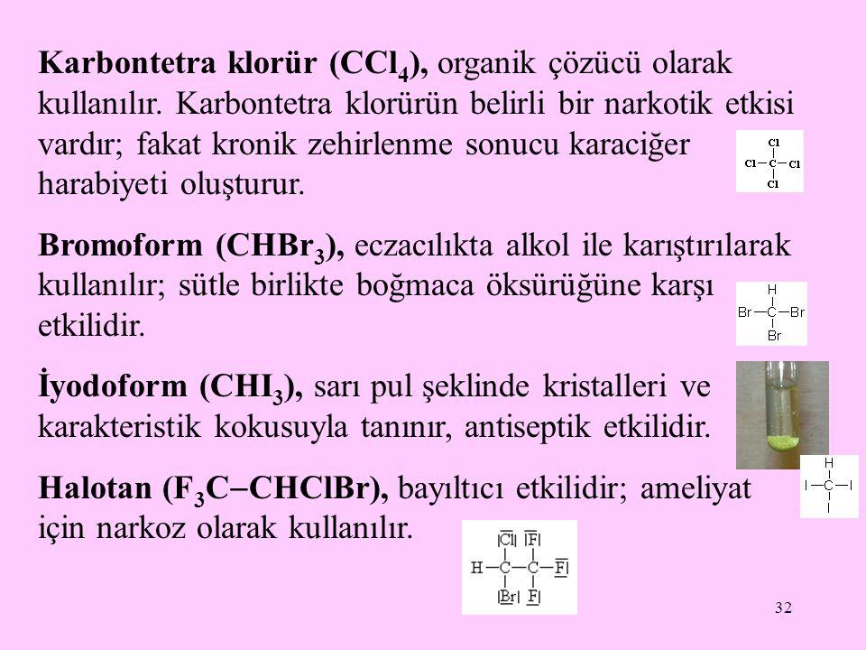 32 Karbontetra klorür (CCl 4 ), organik çözücü olarak kullanılır. Karbontetra klorürün belirli bir narkotik etkisi vardır; fakat kronik zehirlenme son