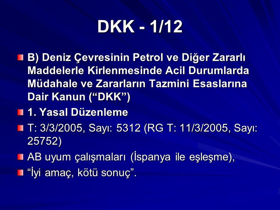DKK - 1/12 B) Deniz Çevresinin Petrol ve Diğer Zararlı Maddelerle Kirlenmesinde Acil Durumlarda Müdahale ve Zararların Tazmini Esaslarına Dair Kanun ( DKK ) 1.