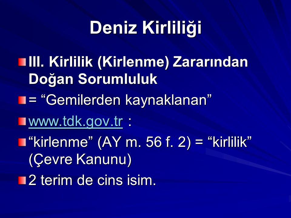 DKK - 7/12 Garantör: Sorumluluk sigortacısı Denizde: Protection and Indemnity Club Uygulamada: P&I K(u)lübü P&I Sigorta(cı)sı DKK m.