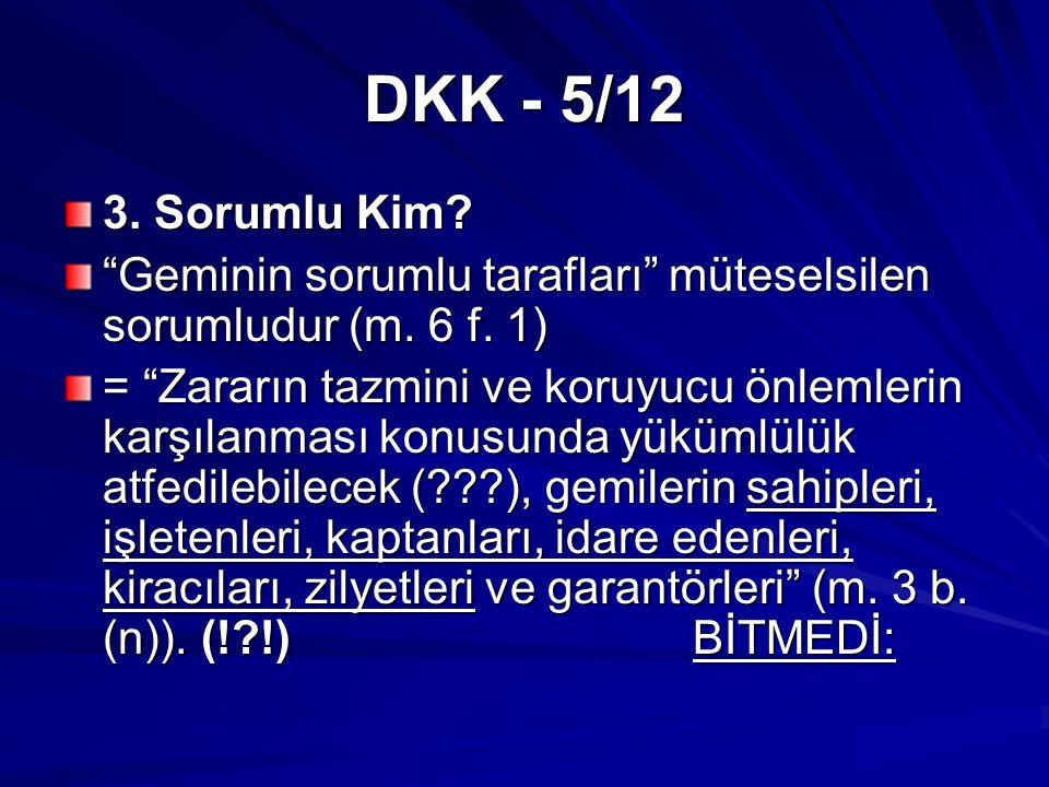 DKK - 5/12 3. Sorumlu Kim. Geminin sorumlu tarafları müteselsilen sorumludur (m.