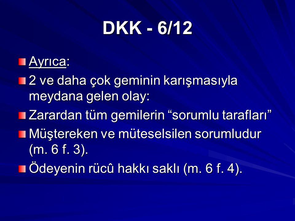 DKK - 6/12 Ayrıca: 2 ve daha çok geminin karışmasıyla meydana gelen olay: Zarardan tüm gemilerin sorumlu tarafları Müştereken ve müteselsilen sorumludur (m.