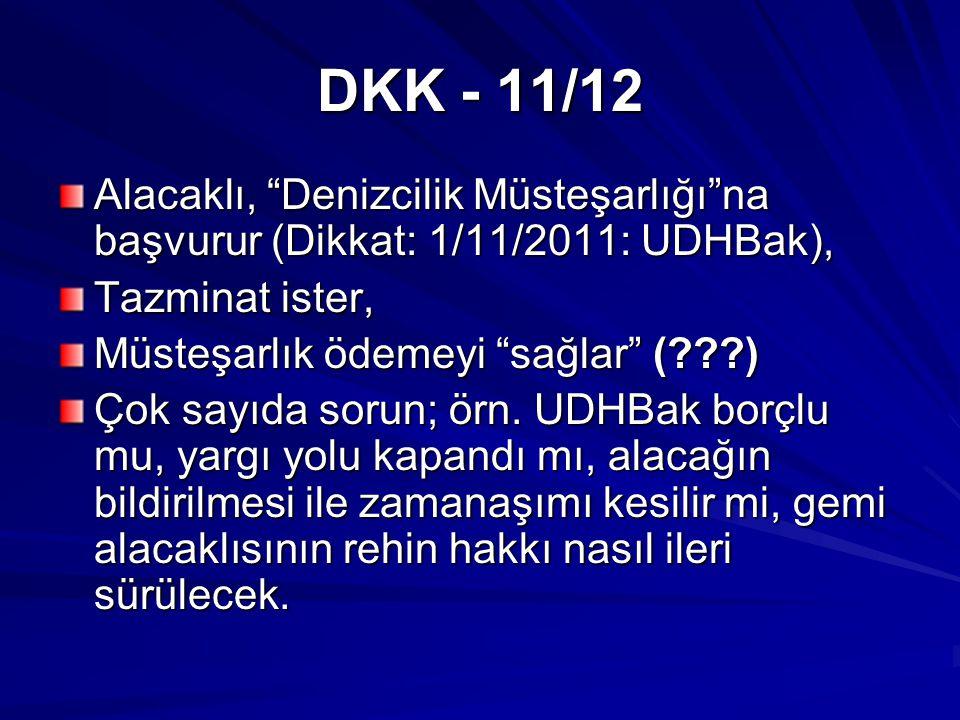 DKK - 11/12 Alacaklı, Denizcilik Müsteşarlığı na başvurur (Dikkat: 1/11/2011: UDHBak), Tazminat ister, Müsteşarlık ödemeyi sağlar ( ) Çok sayıda sorun; örn.