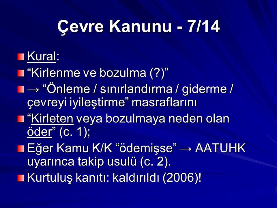 Çevre Kanunu - 8/14 Uygulama: Nassia (1994), TPAO (1997), Volgoneft 247 (1999) Yanlış takip usulü: bazı davalar sürüyor.