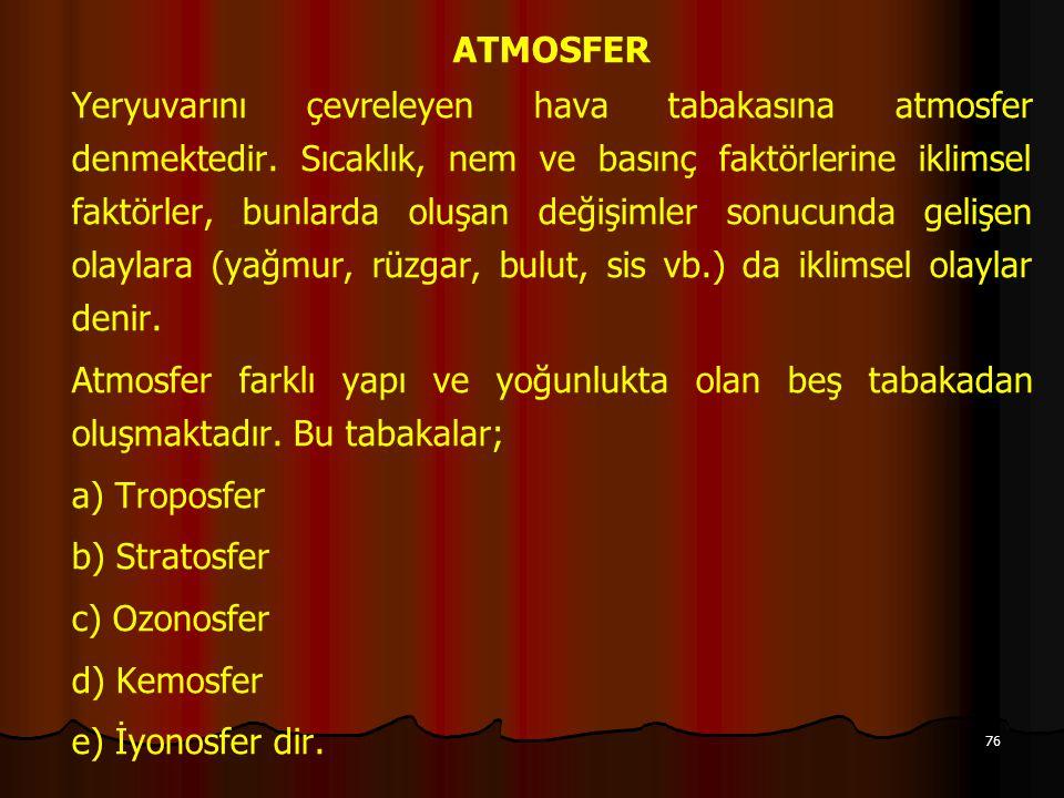 76 ATMOSFER Yeryuvarını çevreleyen hava tabakasına atmosfer denmektedir.
