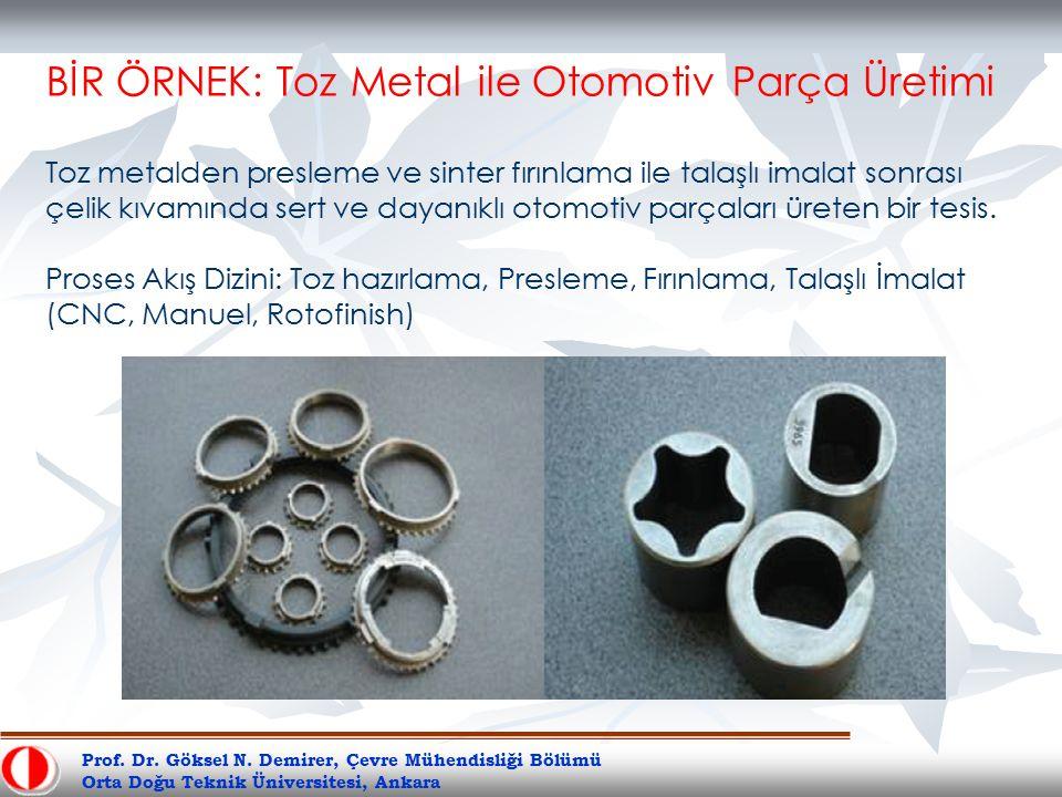 Prof. Dr. Göksel N. Demirer, Çevre Mühendisliği Bölümü Orta Doğu Teknik Üniversitesi, Ankara BİR ÖRNEK: Toz Metal ile Otomotiv Parça Üretimi Toz metal