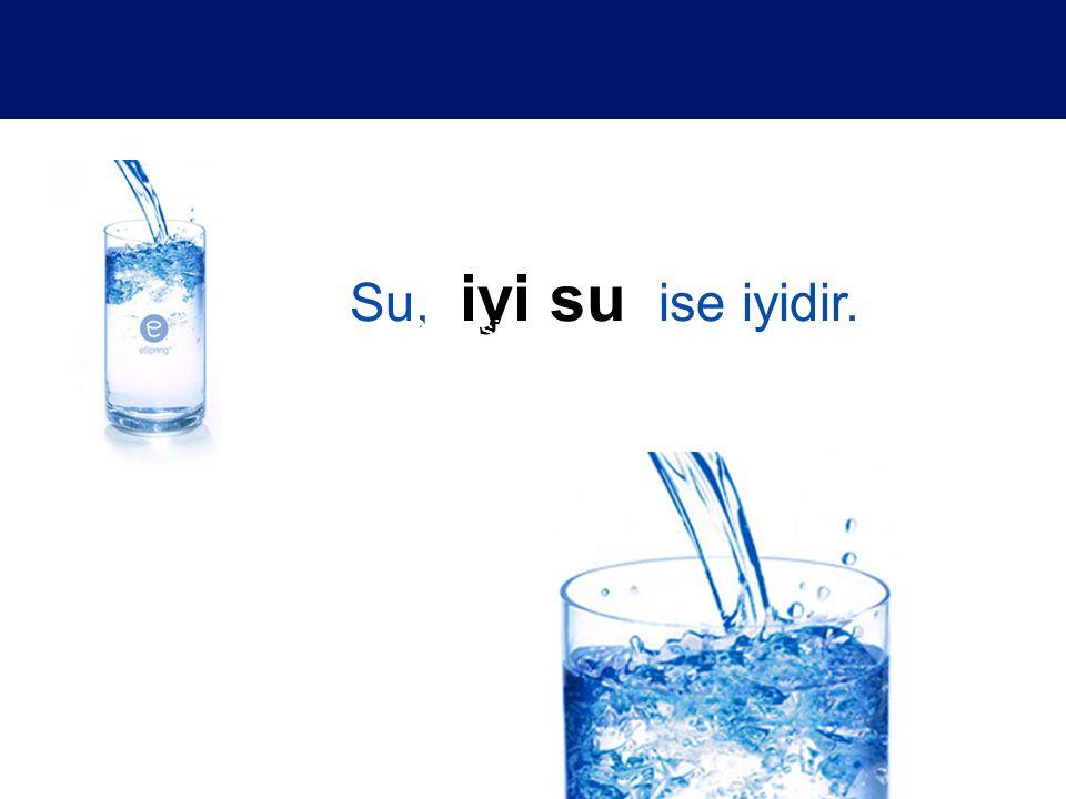 Su, iyi su ise iyidir. 2 Su size ne yapabilir