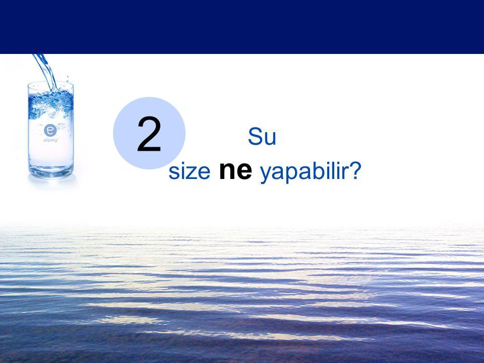 Su size ne yapabilir? 2