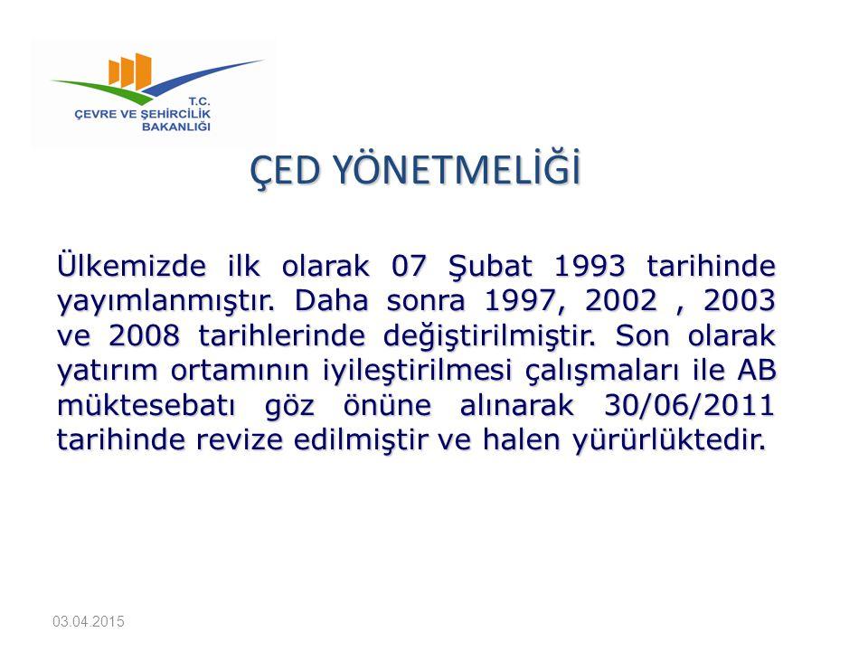 ÇED YÖNETMELİĞİ Ülkemizde ilk olarak 07 Şubat 1993 tarihinde yayımlanmıştır. Daha sonra 1997, 2002, 2003 ve 2008 tarihlerinde değiştirilmiştir. Son ol