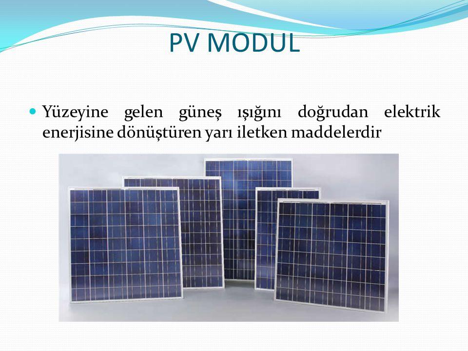 PV MODUL Yüzeyine gelen güneş ışığını doğrudan elektrik enerjisine dönüştüren yarı iletken maddelerdir