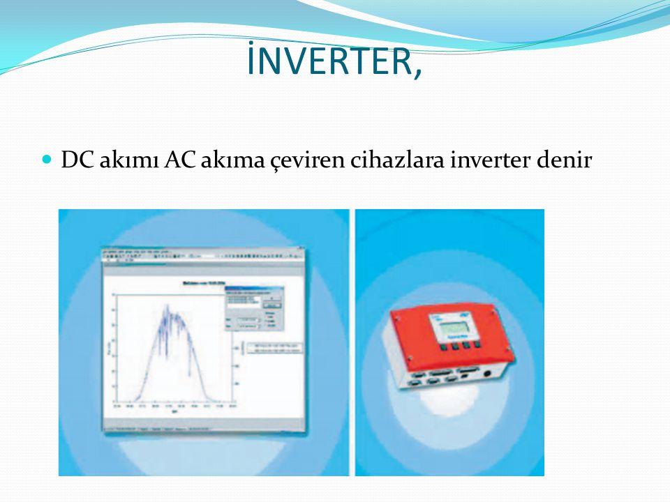 İNVERTER, DC akımı AC akıma çeviren cihazlara inverter denir