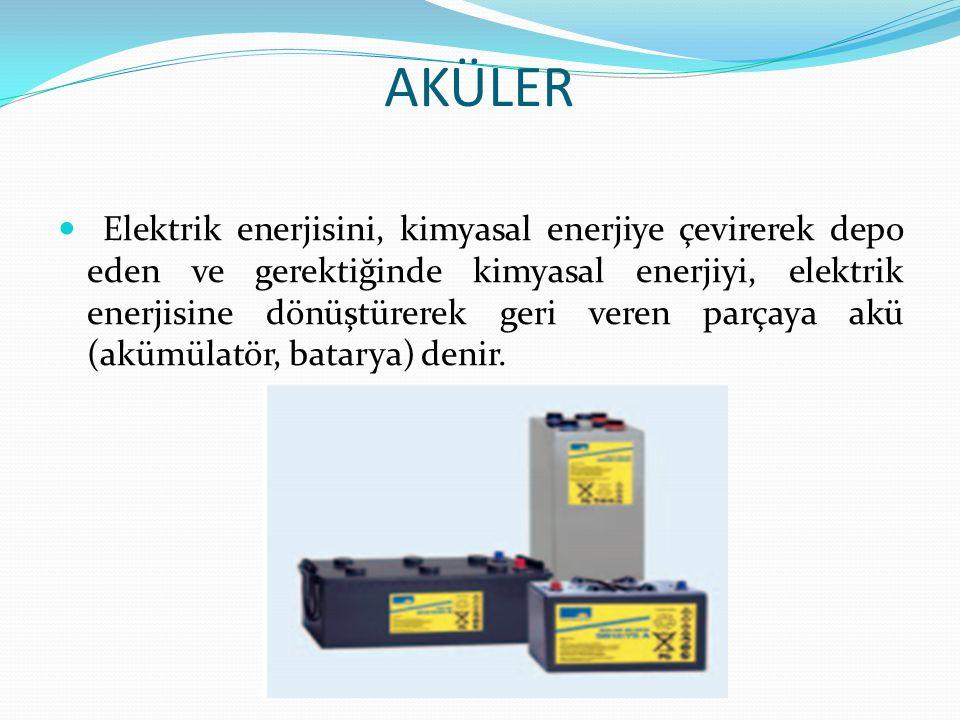 AKÜLER Elektrik enerjisini, kimyasal enerjiye çevirerek depo eden ve gerektiğinde kimyasal enerjiyi, elektrik enerjisine dönüştürerek geri veren parça