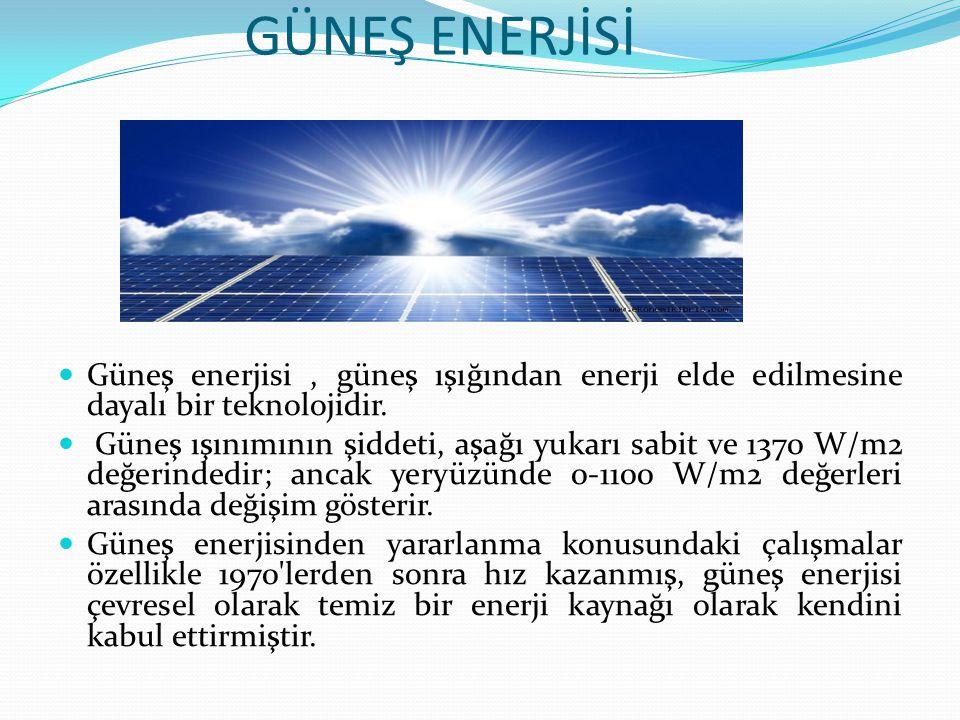 GÜNEŞ ENERJİSİ Güneş enerjisi, güneş ışığından enerji elde edilmesine dayalı bir teknolojidir. Güneş ışınımının şiddeti, aşağı yukarı sabit ve 1370 W/