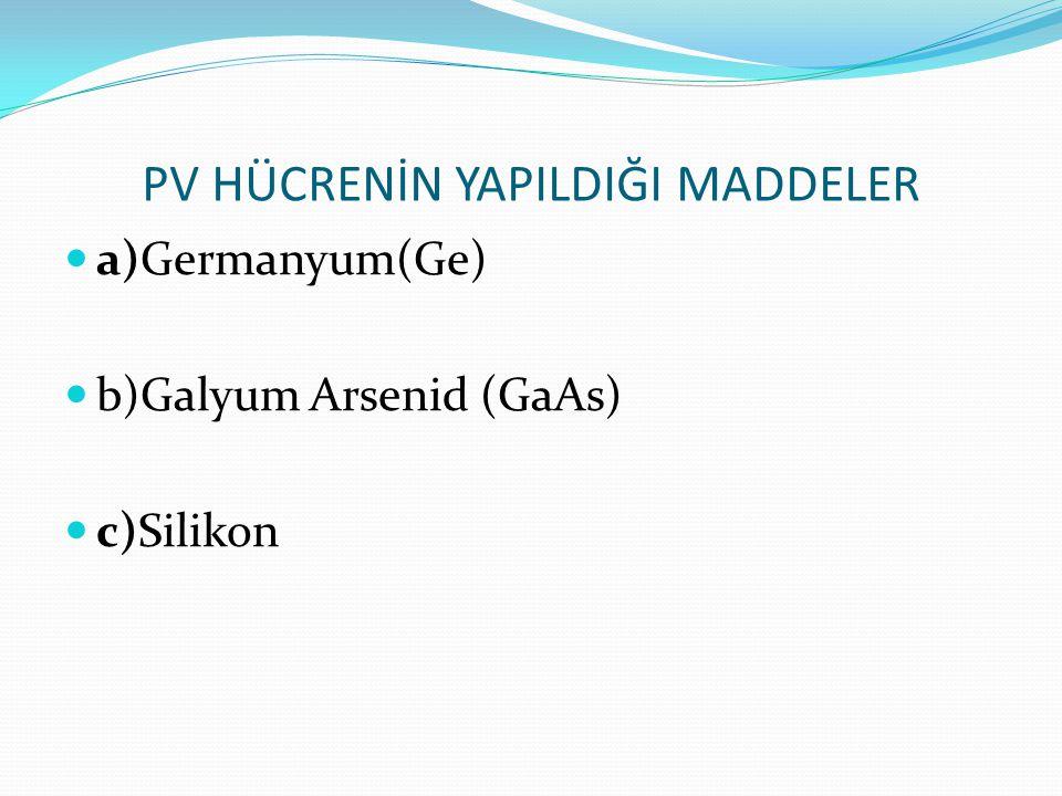 PV HÜCRENİN YAPILDIĞI MADDELER a)Germanyum(Ge) b)Galyum Arsenid (GaAs) c)Silikon
