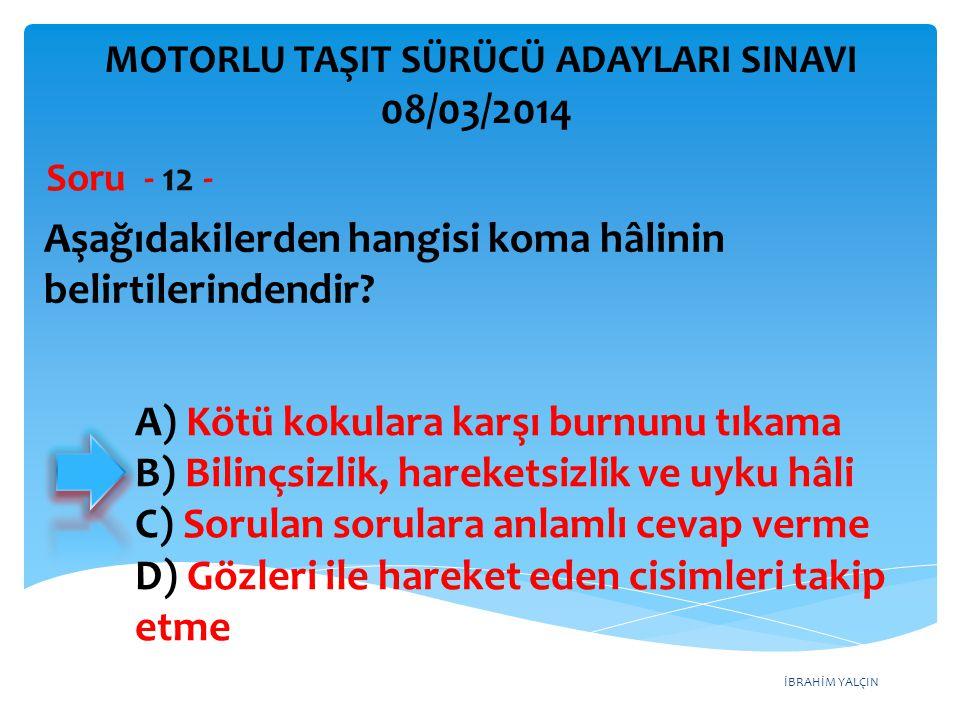 İBRAHİM YALÇIN A) Kötü kokulara karşı burnunu tıkama B) Bilinçsizlik, hareketsizlik ve uyku hâli C) Sorulan sorulara anlamlı cevap verme D) Gözleri il