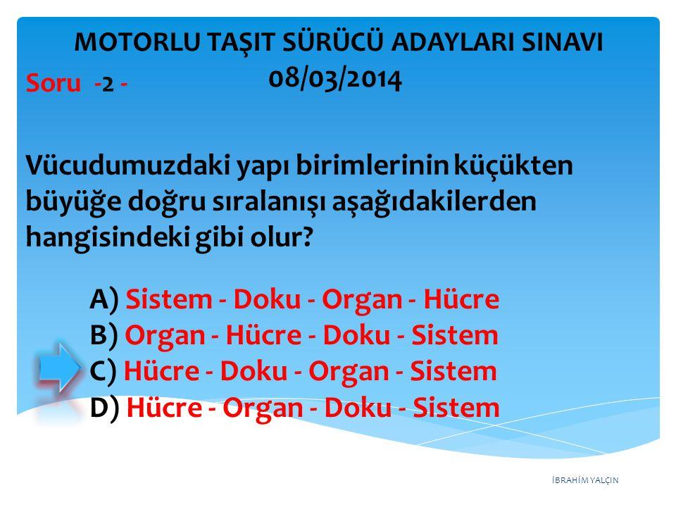 İBRAHİM YALÇIN A) Sistem - Doku - Organ - Hücre B) Organ - Hücre - Doku - Sistem C) Hücre - Doku - Organ - Sistem D) Hücre - Organ - Doku - Sistem Vüc