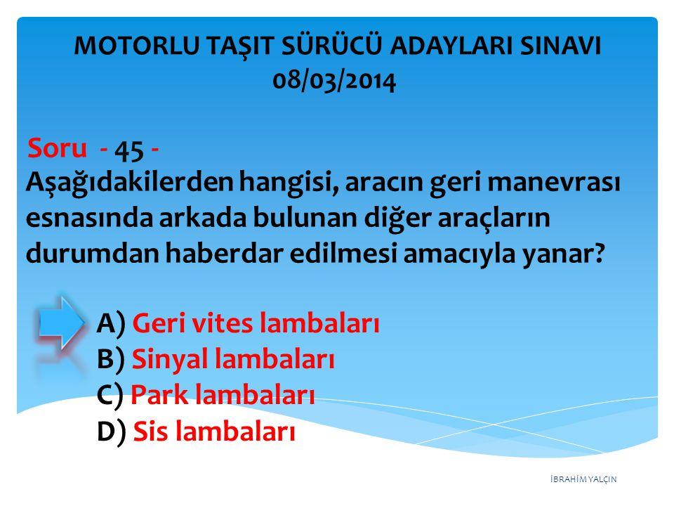 İBRAHİM YALÇIN Aşağıdakilerden hangisi, aracın geri manevrası esnasında arkada bulunan diğer araçların durumdan haberdar edilmesi amacıyla yanar? Soru