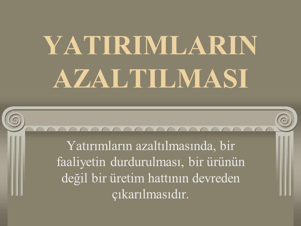 YATIRIMLARIN AZALTILMASININ NEDENLERİ 1.