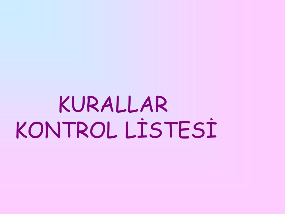 KURALLAR KONTROL LİSTESİ