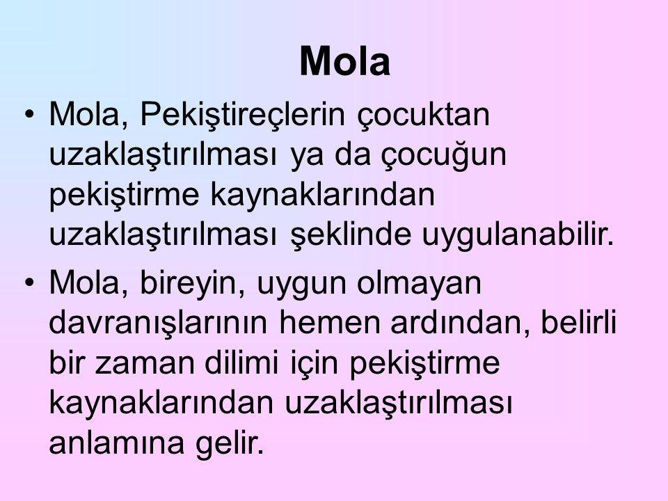 Mola Mola, Pekiştireçlerin çocuktan uzaklaştırılması ya da çocuğun pekiştirme kaynaklarından uzaklaştırılması şeklinde uygulanabilir. Mola, bireyin, u