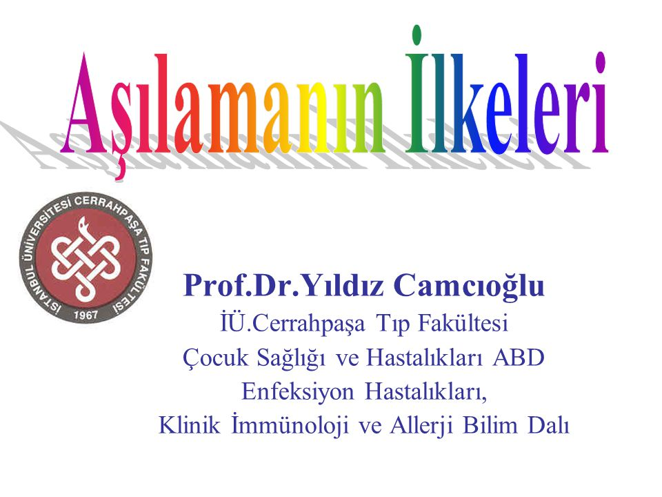 Prof.Dr.Yıldız Camcıoğlu İÜ.Cerrahpaşa Tıp Fakültesi Çocuk Sağlığı ve Hastalıkları ABD Enfeksiyon Hastalıkları, Klinik İmmünoloji ve Allerji Bilim Dal