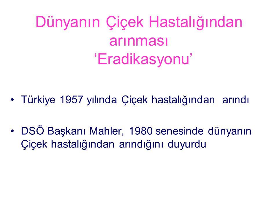 Dünyanın Çiçek Hastalığından arınması 'Eradikasyonu' Türkiye 1957 yılında Çiçek hastalığından arındı DSÖ Başkanı Mahler, 1980 senesinde dünyanın Çiçek hastalığından arındığını duyurdu