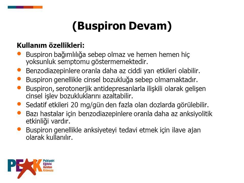 (Buspiron Devam) Kullanım özellikleri: Buspiron bağımlılığa sebep olmaz ve hemen hemen hiç yoksunluk semptomu göstermemektedir. Benzodiazepinlere oran