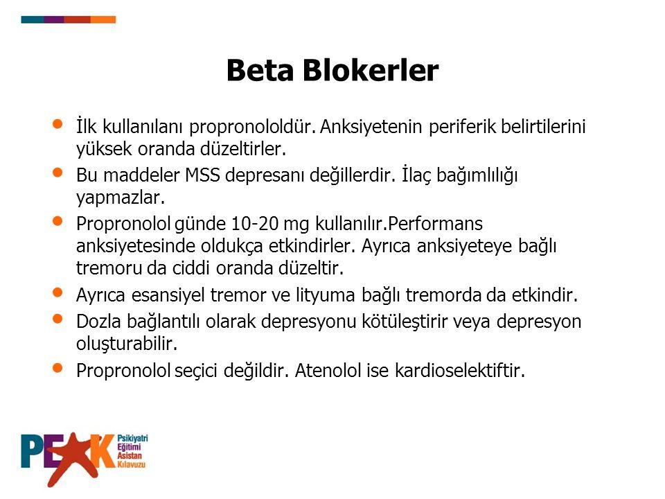 Beta Blokerler İlk kullanılanı propronololdür. Anksiyetenin periferik belirtilerini yüksek oranda düzeltirler. Bu maddeler MSS depresanı değillerdir.