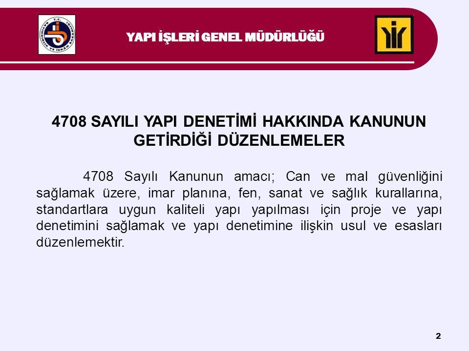 2 4708 SAYILI YAPI DENETİMİ HAKKINDA KANUNUN GETİRDİĞİ DÜZENLEMELER 4708 Sayılı Kanunun amacı; Can ve mal güvenliğini sağlamak üzere, imar planına, fe