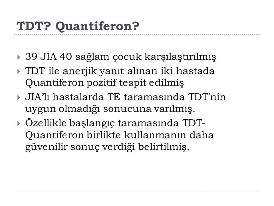 TDT? Quantiferon?  39 JIA 40 sağlam çocuk karşılaştırılmış  TDT ile anerjik yanıt alınan iki hastada Quantiferon pozitif tespit edilmiş  JIA'lı has