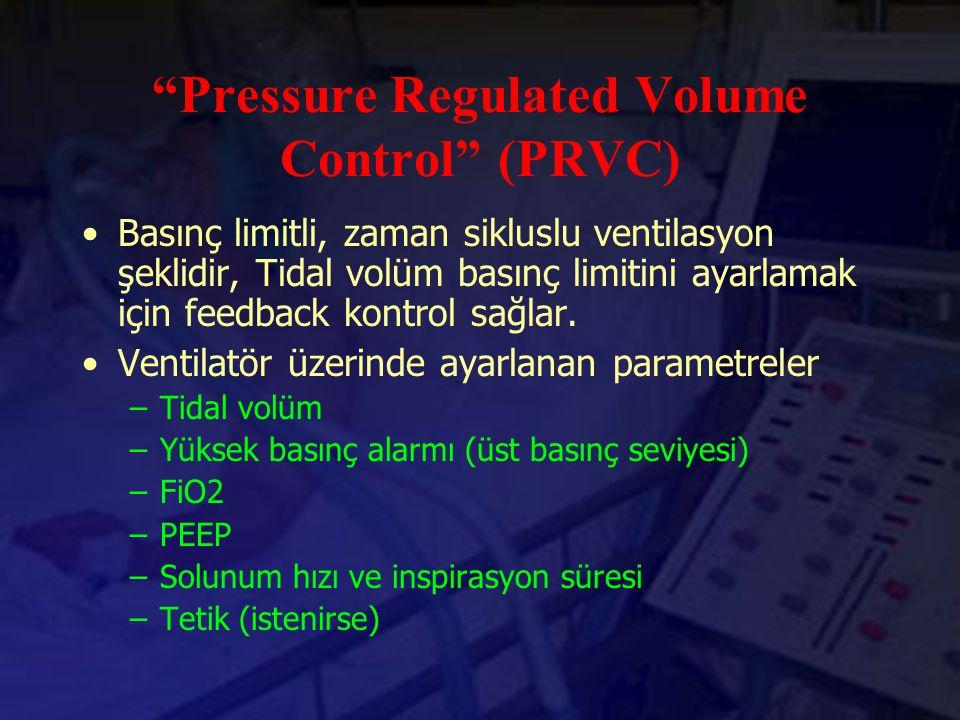 """""""Pressure Regulated Volume Control"""" (PRVC) Basınç limitli, zaman sikluslu ventilasyon şeklidir, Tidal volüm basınç limitini ayarlamak için feedback ko"""