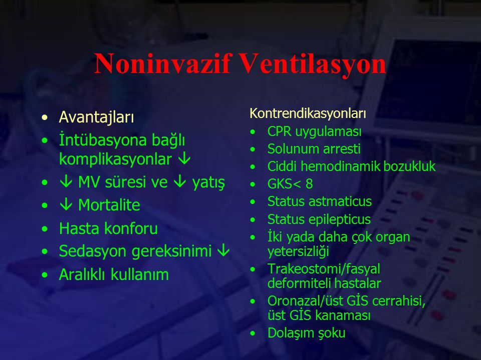 Noninvazif Ventilasyon Avantajları İntübasyona bağlı komplikasyonlar   MV süresi ve  yatış  Mortalite Hasta konforu Sedasyon gereksinimi  Aralıkl