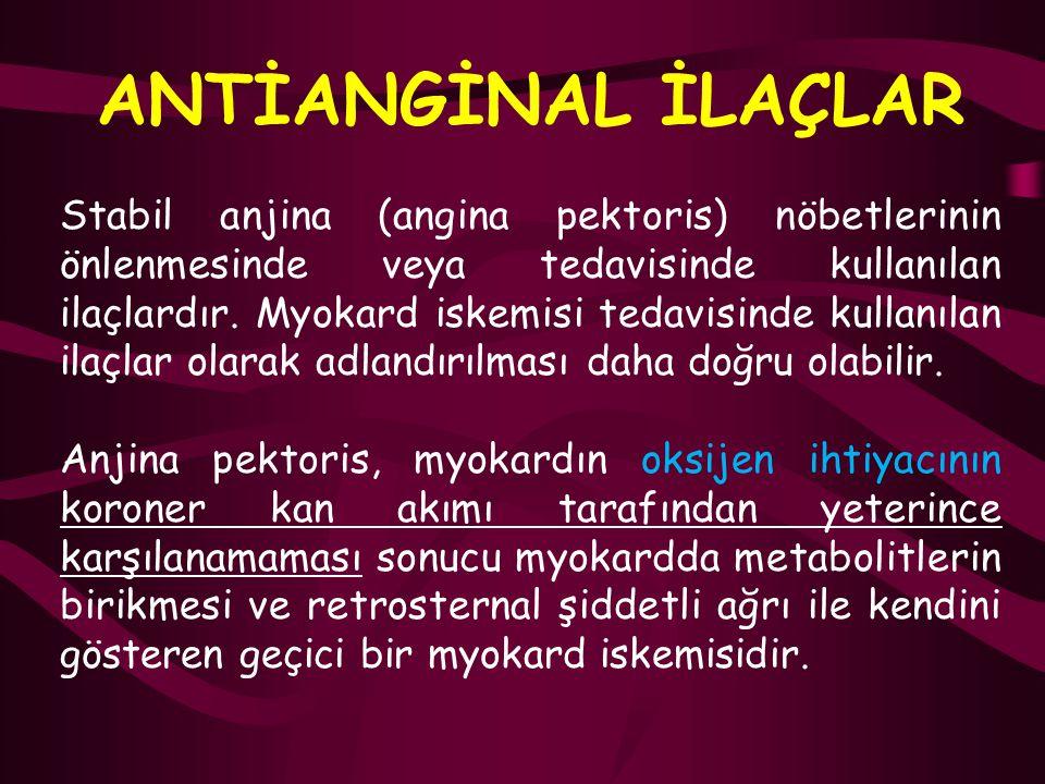 ANTİANGİNAL İLAÇLAR Stabil anjina (angina pektoris) nöbetlerinin önlenmesinde veya tedavisinde kullanılan ilaçlardır. Myokard iskemisi tedavisinde kul