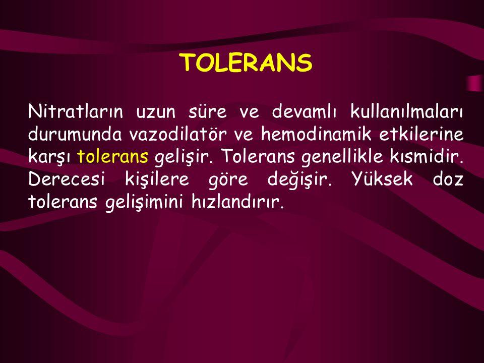 TOLERANS Nitratların uzun süre ve devamlı kullanılmaları durumunda vazodilatör ve hemodinamik etkilerine karşı tolerans gelişir. Tolerans genellikle k
