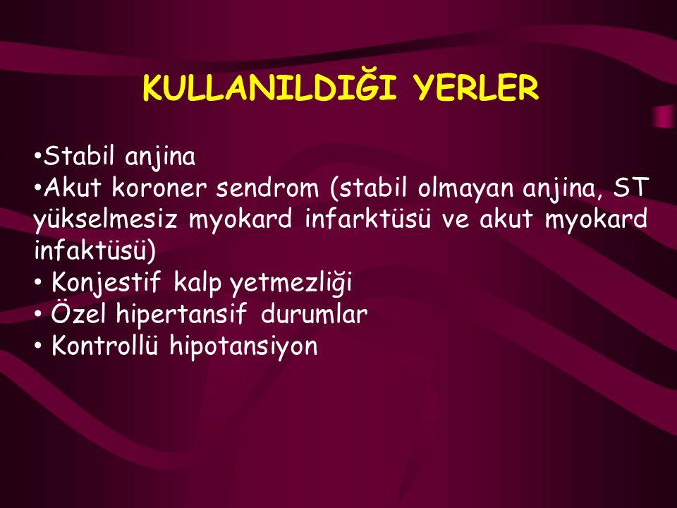 KULLANILDIĞI YERLER Stabil anjina Akut koroner sendrom (stabil olmayan anjina, ST yükselmesiz myokard infarktüsü ve akut myokard infaktüsü) Konjestif