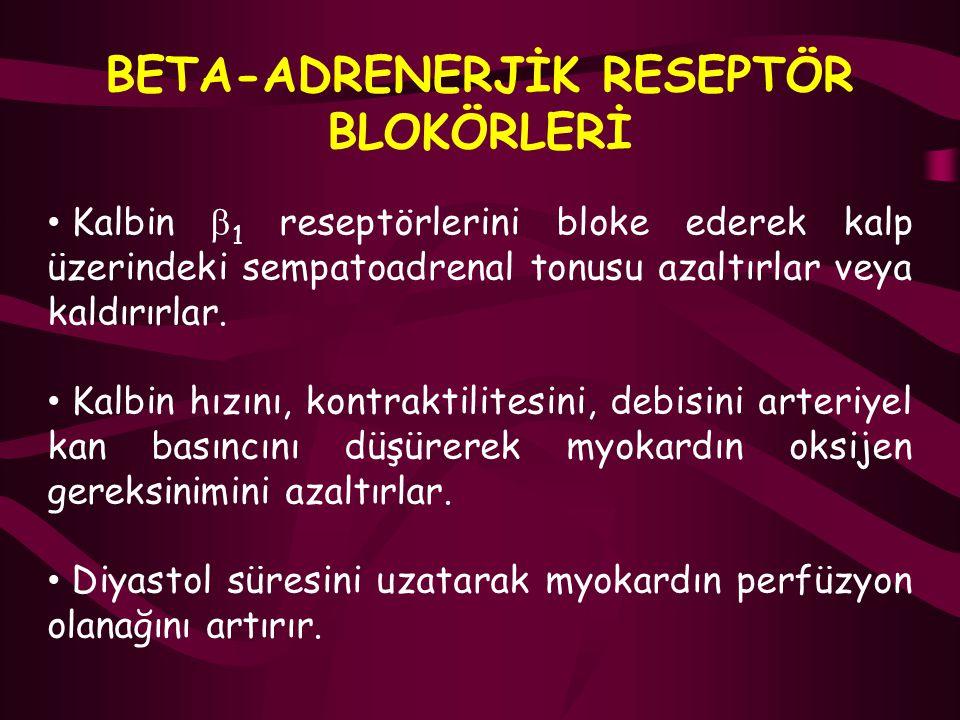 BETA-ADRENERJİK RESEPTÖR BLOKÖRLERİ Kalbin  1 reseptörlerini bloke ederek kalp üzerindeki sempatoadrenal tonusu azaltırlar veya kaldırırlar. Kalbin h