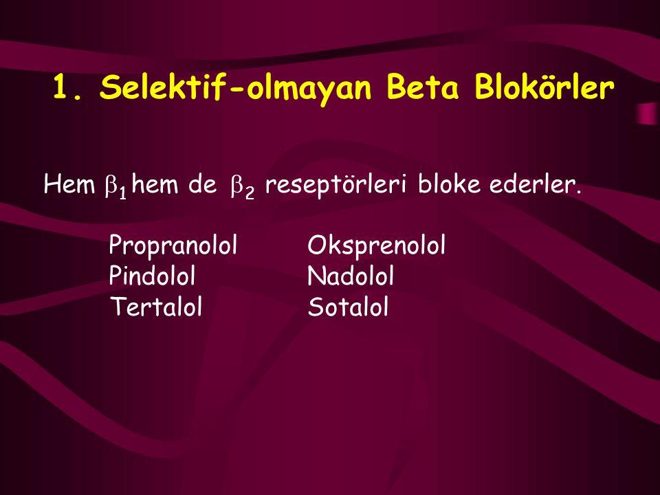 1. Selektif-olmayan Beta Blokörler Hem  1 hem de  2 reseptörleri bloke ederler. PropranololOksprenolol PindololNadolol TertalolSotalol