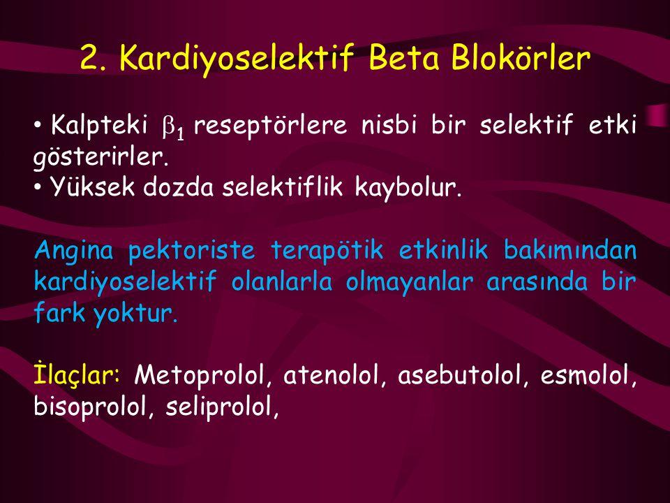 2. Kardiyoselektif Beta Blokörler Kalpteki  1 reseptörlere nisbi bir selektif etki gösterirler. Yüksek dozda selektiflik kaybolur. Angina pektoriste