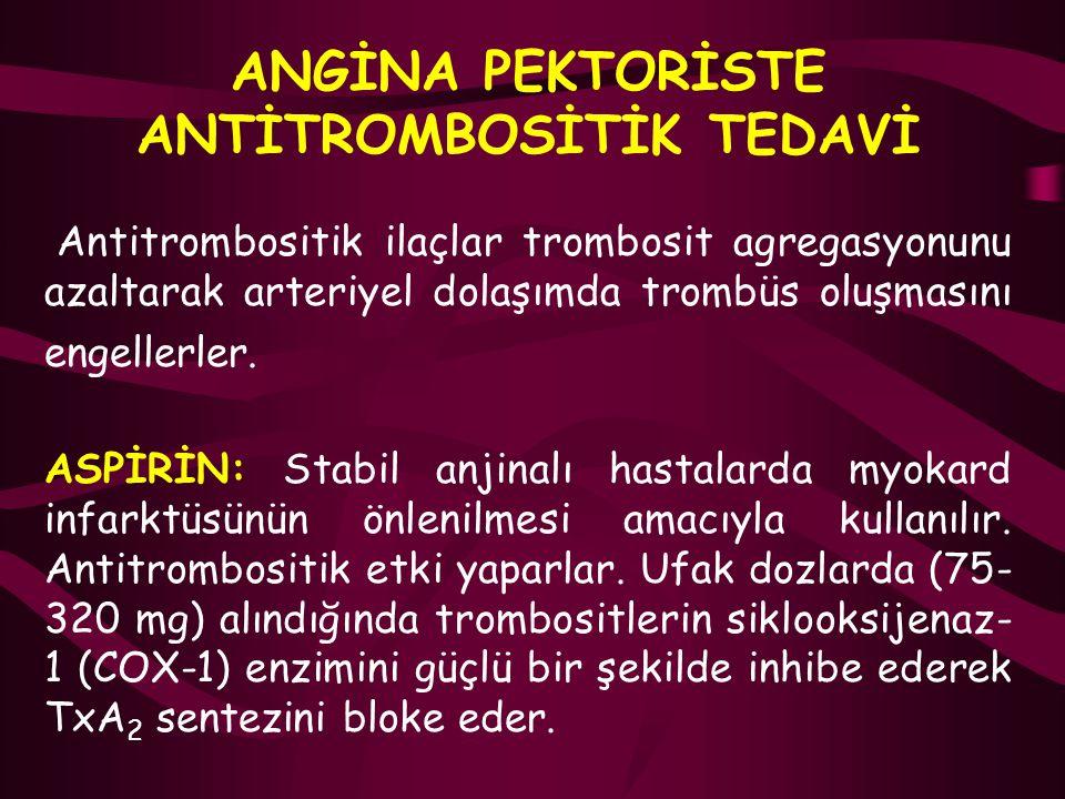 ANGİNA PEKTORİSTE ANTİTROMBOSİTİK TEDAVİ Antitrombositik ilaçlar trombosit agregasyonunu azaltarak arteriyel dolaşımda trombüs oluşmasını engellerler.