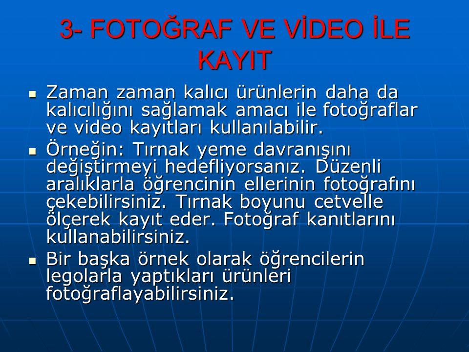 3- FOTOĞRAF VE VİDEO İLE KAYIT Zaman zaman kalıcı ürünlerin daha da kalıcılığını sağlamak amacı ile fotoğraflar ve video kayıtları kullanılabilir. Zam