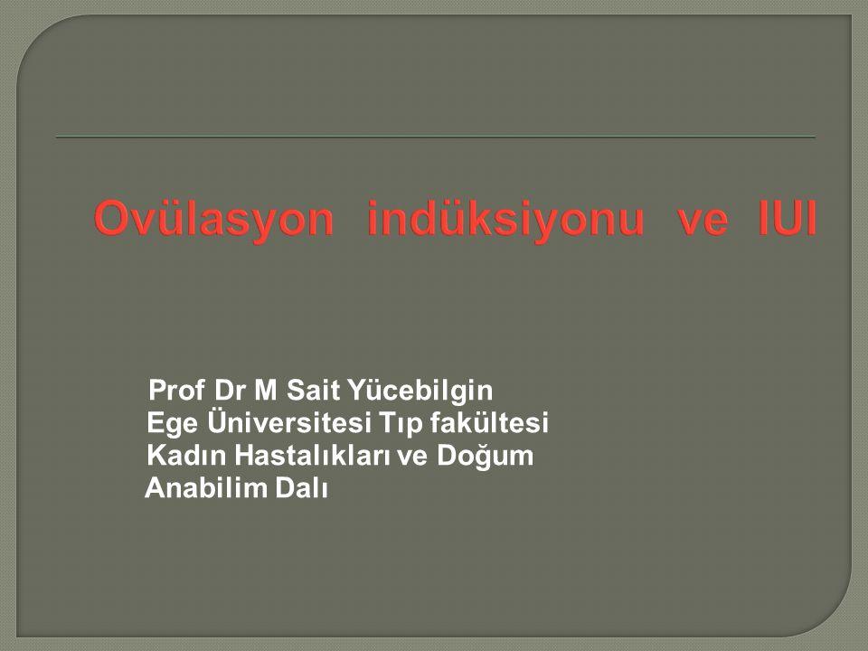Ovülasyon indüksiyonu ve IUI Prof Dr M Sait Yücebilgin Ege Üniversitesi Tıp fakültesi Kadın Hastalıkları ve Doğum Anabilim Dalı