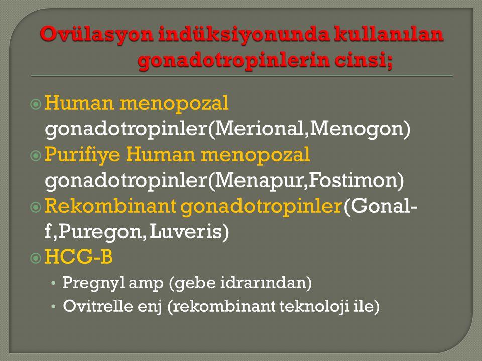  Human menopozal gonadotropinler(Merional,Menogon)  Purifiye Human menopozal gonadotropinler(Menapur,Fostimon)  Rekombinant gonadotropinler(Gonal- f,Puregon, Luveris)  HCG-B Pregnyl amp (gebe idrarından) Ovitrelle enj (rekombinant teknoloji ile)