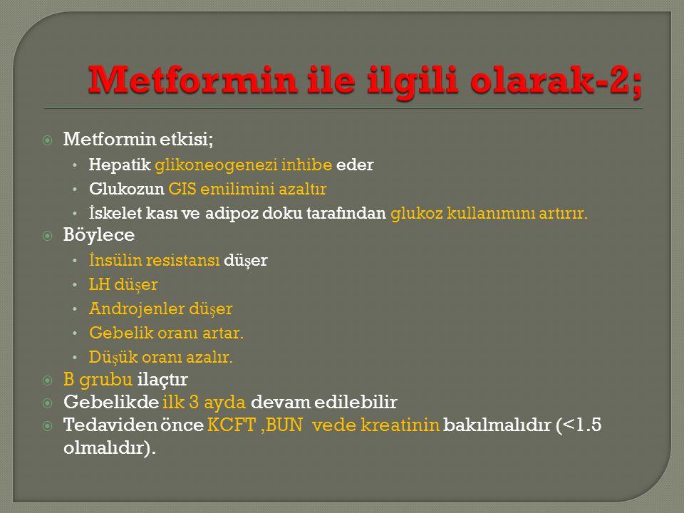 Metformin etkisi; Hepatik glikoneogenezi inhibe eder Glukozun GIS emilimini azaltır İ skelet kası ve adipoz doku tarafından glukoz kullanımını artırır.