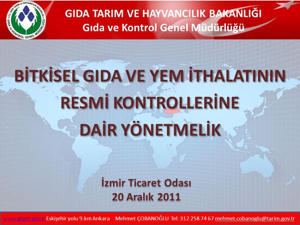 GIDA TARIM VE HAYVANCILIK BAKANLIĞI Gıda ve Kontrol Genel Müdürlüğü www.gkgm.gov.trwww.gkgm.gov.tr Eskişehir yolu 9.km Ankara Mehmet ÇOBANOĞLU Tel: 31