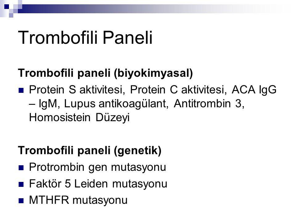 Trombofili Paneli Trombofili paneli (biyokimyasal) Protein S aktivitesi, Protein C aktivitesi, ACA IgG – IgM, Lupus antikoagülant, Antitrombin 3, Homo