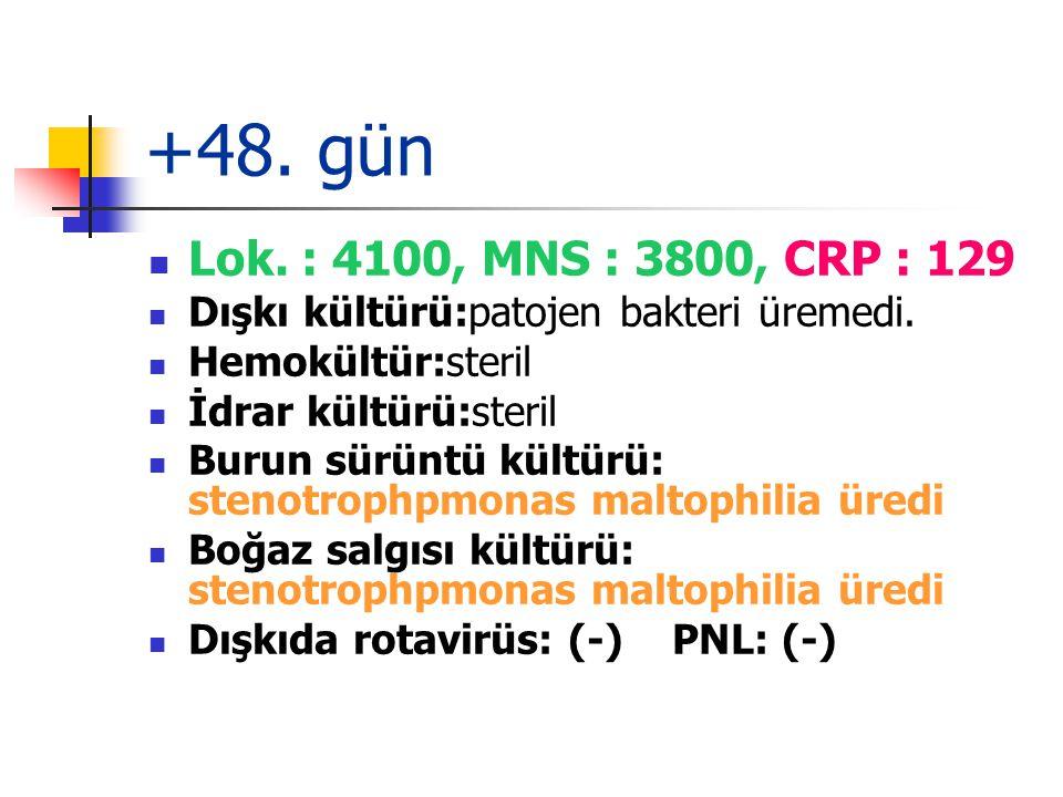 +48.gün Lok. : 4100, MNS : 3800, CRP : 129 Dışkı kültürü:patojen bakteri üremedi.