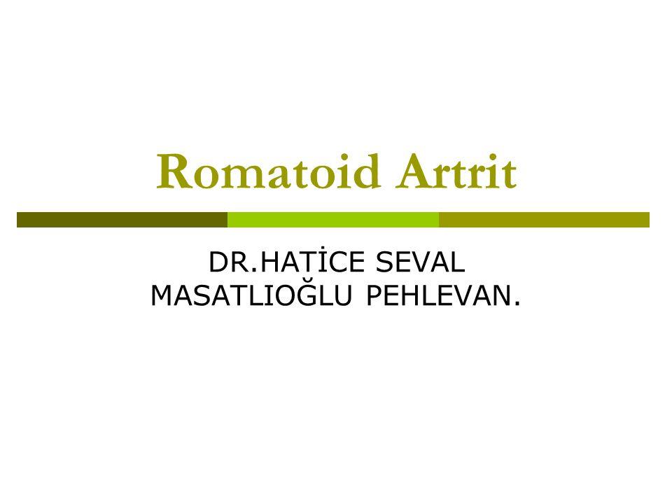 Romatoid Artrit DR.HATİCE SEVAL MASATLIOĞLU PEHLEVAN.