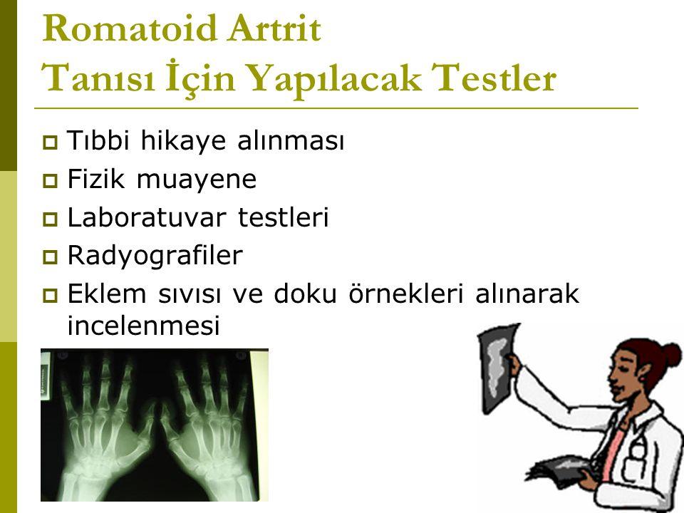Romatoid Artrit Tanısı İçin Yapılacak Testler  Tıbbi hikaye alınması  Fizik muayene  Laboratuvar testleri  Radyografiler  Eklem sıvısı ve doku örnekleri alınarak incelenmesi