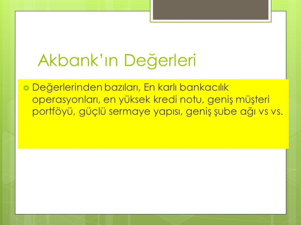 Akbank'ın Değerleri  Değerlerinden bazıları, En karlı bankacılık operasyonları, en yüksek kredi notu, geniş müşteri portföyü, güçlü sermaye yapısı, g